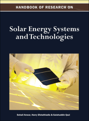 Handbook of Research on Solar Energy Systems and Technologies by Sohail Anwar, Harry Efstathiadis and Salahuddin Qazi