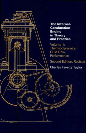 The Internal-Combustion Engine in Theory and Practice Volume 1 Thermodynamics, Fluid Flow, Performance 2nd Edition, Revised by Charles Fayette Taylor