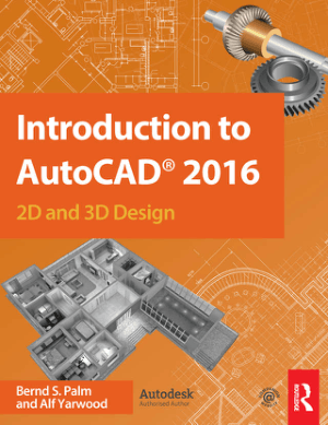 Introduction to AutoCAD 2016 2D and 3D Design by Bernd S. Palm and Alf Yarwood
