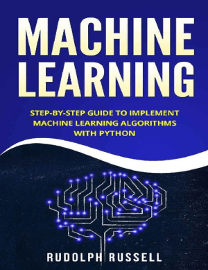 Machine Learning Step-by-Step Guide to Implement Machine Learning Algorithms with Python by Rudolph Russell