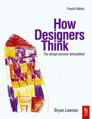 How Designers Think the Design Process Demystified Fourth edition by Bryan Lawson