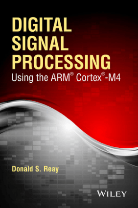 Digital Signal Processing Using the Arm Cortex-M4 by Donald S. Reay