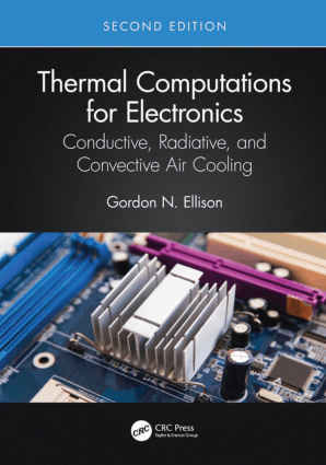 Thermal Computations for Electronics Conductive, Radiative, and Convective Air Cooling By Gordon N. Ellison