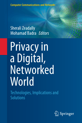 Privacy in a Digital, Networked World Technologies, Implications and Solutions by Sherali Zeadally and Mohamad Badra
