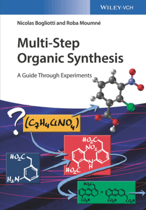 Multi-Step Organic Synthesis A Guide Through Experiments by Nicolas Bogliotti and Roba Moumne