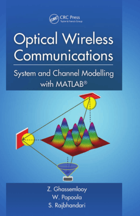 Optical Wireless Communications System and Channel Modelling with MATLAB by Z. Ghassemlooy, W. Popoola and S. Rajbhandari