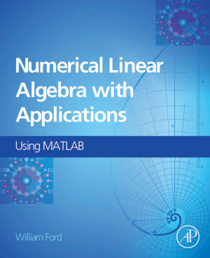 Numerical Linear Algebra with Applications Using MATLAB By William Ford