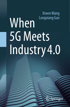 When 5G Meets Industry 4.0 by Xiwen Wang and Longxiang Gao