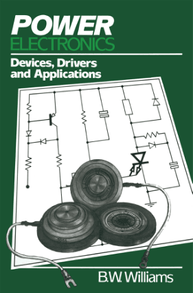 Power Electronics Devices, Drivers and Applications by B. W. Williams