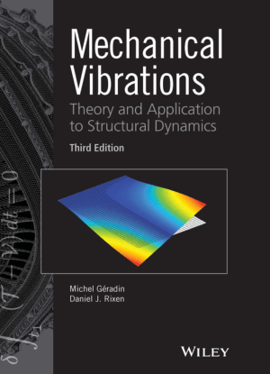 Mechanical Vibrations Theory and Application to Structural Dynamics Third Edition by Michel Geradin and Daniel J. Rixen