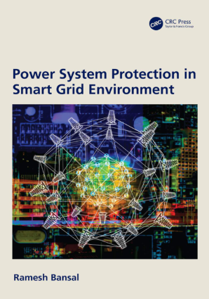 Power System Protection in Smart Grid Environment by Ramesh Bansal