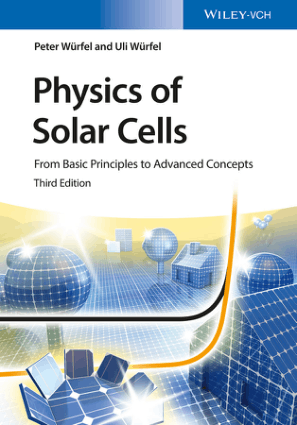 Physics of Solar Cells from Basic Principles to Advanced Concepts 3rd Edition by Peter Wurfel and Uli Wurfel