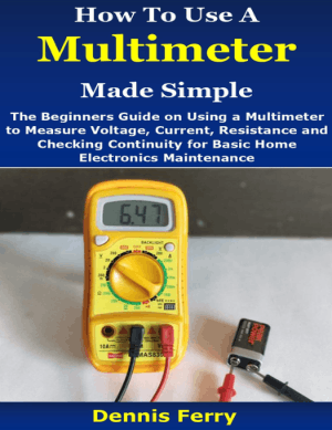 How to Use a Multimeter Made Simple by Dennis Ferry