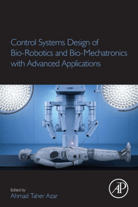 Control Systems Design of Bio-Robotics and Bio-Mechatronics with Advanced Applications Edited By Ahmad Taher Azar