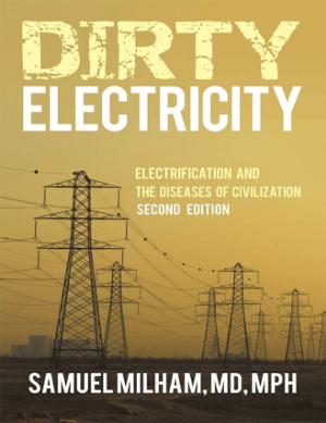 Dirty Electricity Electrification and the Diseases of Civilization Second Edition by Samuel Milham