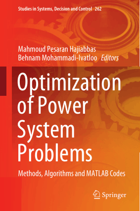 Optimization of Power System Problems Methods, Algorithms and MATLAB Codes by Mahmoud Pesaran Hajiabbas and Behnam Mohammadi-Ivatloo