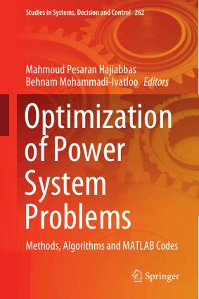 Optimization of Power System Problems Methods, Algorithms and MATLAB Codes by Mahmoud Pesaran Hajiabbas and Behnam Mohammadi-Ivatloo
