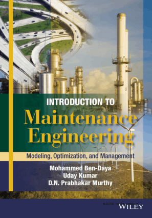 Introduction to Maintenance Engineering Modeling, Optimization and Management by Mohammed Ben Daya, Uday Kumar and D.N. Prabhakar Murthy