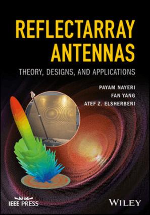 Reflectarray Antennas, Theory, Designs and Applications Payam Nayeri, Fan Yang and Atef Z. Elsherbeni