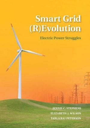 Smart Grid (R) Evolution Electric Power Struggles by Jennie C. Stephens, Elizabeth J. Wilson and Tarla Rai Peterson