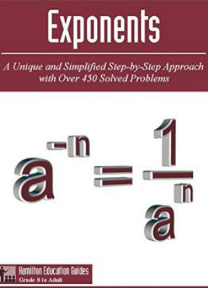 Exponents a Unique and Simplified Step By Step Approach With Over 450 Solved Problem by Dan Hamilton
