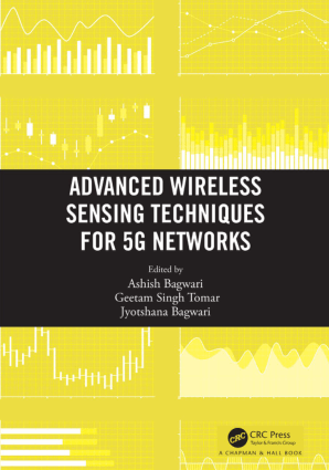 Advanced Wireless Sensing Techniques for 5G Networks by Ashish Bagwari, Geetam Singh Tomar and Jyotshana Bagwari