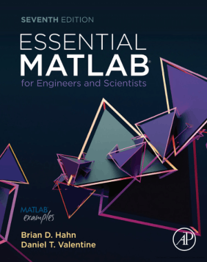 Essential MATLAB for Engineers and Scientists Seventh Edition by Brian D. Hahn and Daniel T. Valentine