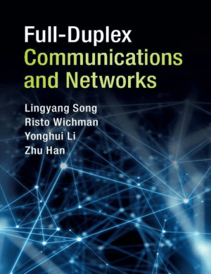 Full-Duplex Communications and Networks by Lingyang Song, Risto Wichman, Yonghui Li and Zhu Han