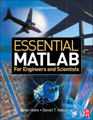 Essential MATLAB for Engineers and Scientists Third Edition by Brian D. Hahn and Daniel T. Valentine
