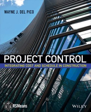 Project Control Integrating Cost and Schedule in Construction by Wayne J. Del Pico