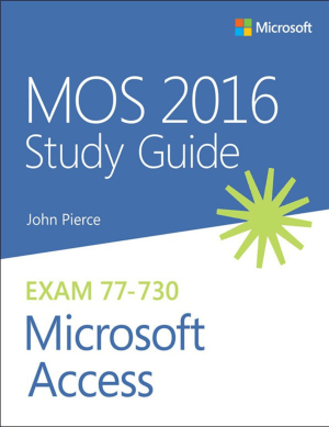 MOS 2016 Study Guide for Microsoft Access Exam 77 to 730 by John Pierce