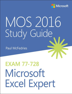 MOS 2016 Study Guide for Microsoft Excel Expert Exam 77 to 728 by Paul McFedries