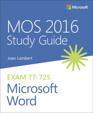 MOS 2016 Study Guide for Microsoft Word Exam 77 to 725 by Joan E. Lambert