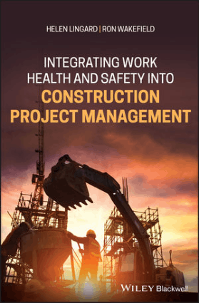 Integrating Work Health and Safety into Construction Project Management by Helen Lingard and Ron Wakefield