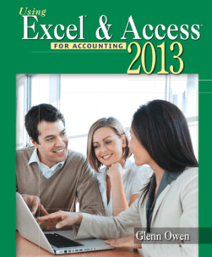 Using Excel and Access for Accounting 2013 by Glenn Owen