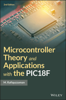 Microcontroller Theory and Applications with the PIC18F Second Edition by M. Rafiquzzaman