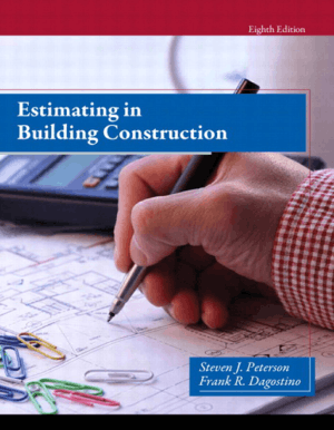 Estimating in Building Construction Eighth Edition by Steven J. Peterson and Frank R. Dagostino