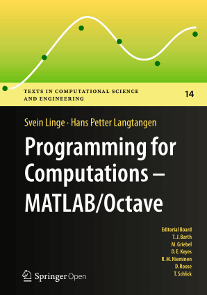 Programming for Computations MATLAB Octave a Gentle Introduction to Numerical Simulations with MATLAB/Octave by Svein Linge and Hans Petter Langtangen