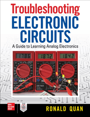 Troubleshooting Electronic Circuits A Guide to Learning Analog Electronics by Ronld Quan
