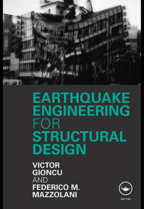 Earthquake Engineering for Structural Design by Victor Gioncu and Federico M. Mazzolani