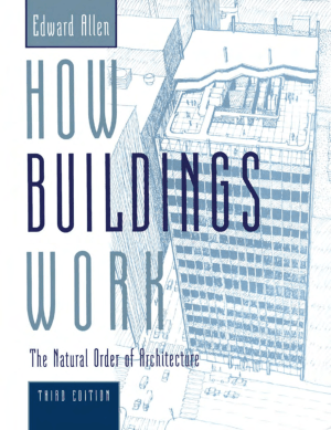 How Buildings Work the Natural Order of Architecture Third Edition by Edward Allen