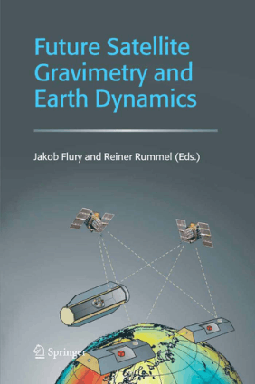 Future Satellite Gravimetry and Earth Dynamics by Jakob Flury and Reiner Rummel