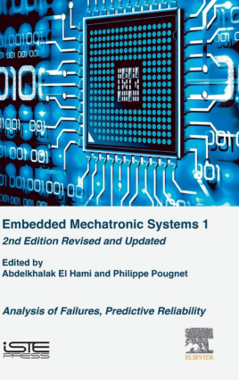 Embedded Mechatronic Systems 1 Analysis of Failures, Predictive Reliability Revised and Updated 2nd Edition by Abdelkhalak El Hami and Philippe Pougnet