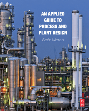 An Applied Guide to Process and Plant Design by Sean Moran