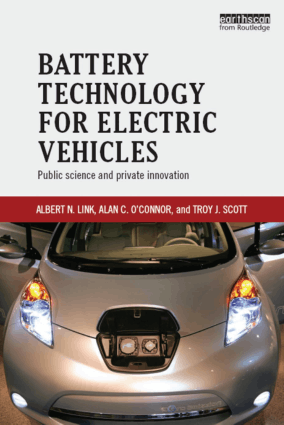 Battery Technology for Electric Vehicles Public science and private innovation by Albert N. Link, Alan C. O Connor and and Troy J. Scott
