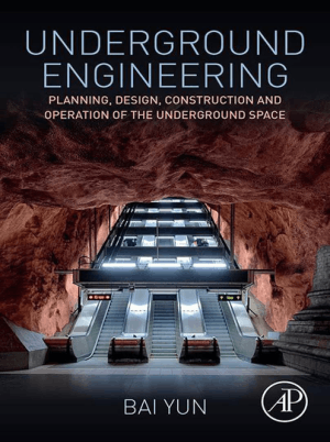 Underground Engineering Planning, Design, Construction and Operation of the Underground Space by Bai Yun