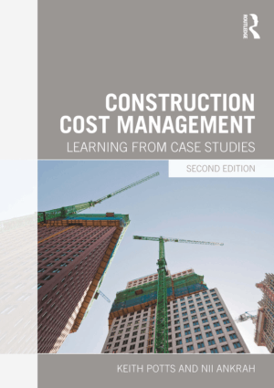 Construction Cost Management Learning from case studies by Keith Potts and Nii Ankrah