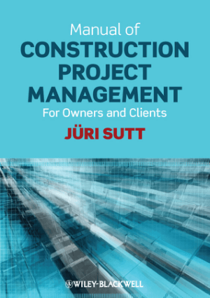 Manual of Construction Project Management for Owners and Clients by Juri Sutt