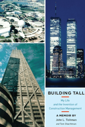 Building Tall My Life and the Invention of Construction Management A Memoir by John L. Tishman and Tom Shachtman