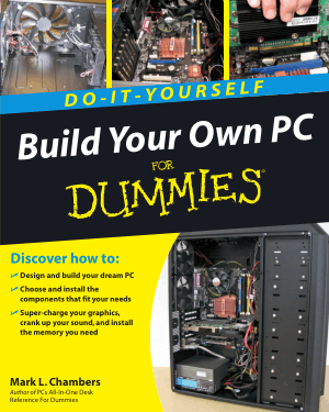Do-It-Yourself Build Your Own PC for Dummies by Mark L. Chambers